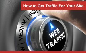How to Get Traffic For Your Site